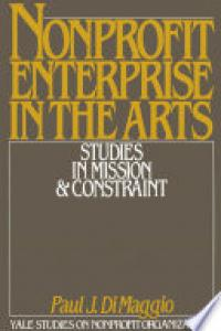 Nonprofit enterprise in the arts :studies in mission and constraint