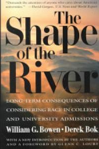 The shape of the river :long-term consequences of considering race in college and university admissions