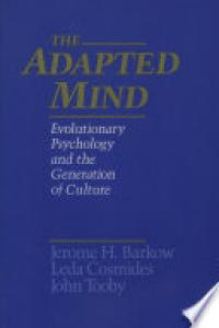 The Adapted mind :evolutionary psychology and the generation of culture